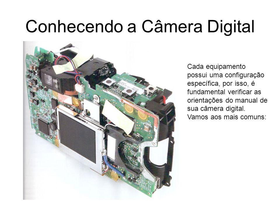 Conhecendo a Câmera Digital Cada equipamento possui uma configuração específica, por isso, é fundamental verificar as orientações do manual de sua câm