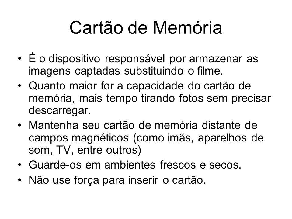 Cartão de Memória É o dispositivo responsável por armazenar as imagens captadas substituindo o filme. Quanto maior for a capacidade do cartão de memór
