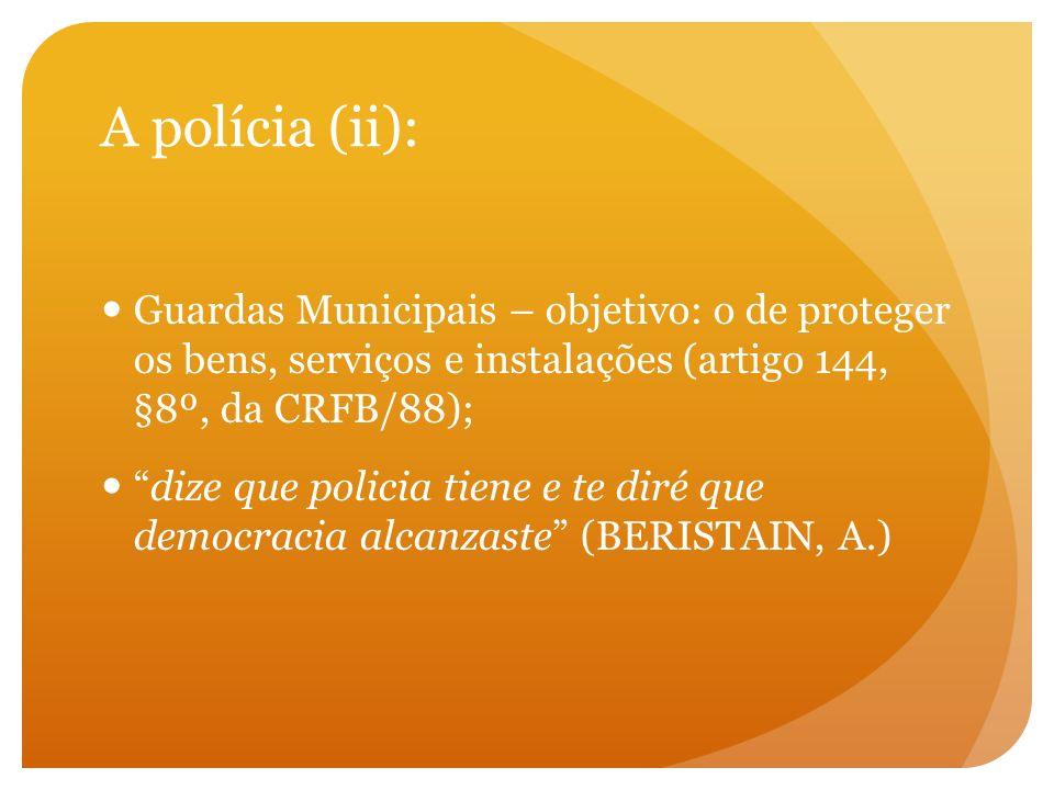 A polícia (ii): Guardas Municipais – objetivo: o de proteger os bens, serviços e instalações (artigo 144, §8º, da CRFB/88); dize que policia tiene e t