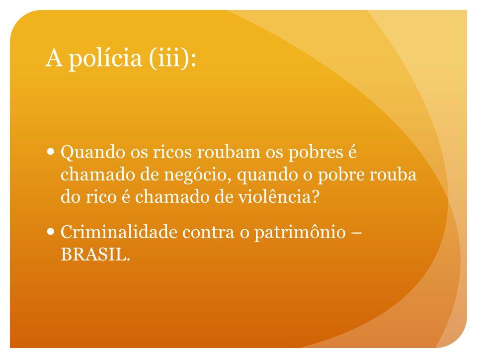 A polícia (iii): Quando os ricos roubam os pobres é chamado de negócio, quando o pobre rouba do rico é chamado de violência? Criminalidade contra o pa