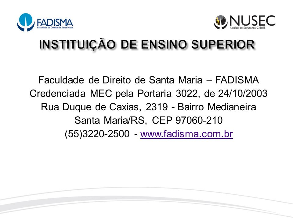 Faculdade de Direito de Santa Maria – FADISMA Credenciada MEC pela Portaria 3022, de 24/10/2003 Rua Duque de Caxias, 2319 - Bairro Medianeira Santa Ma
