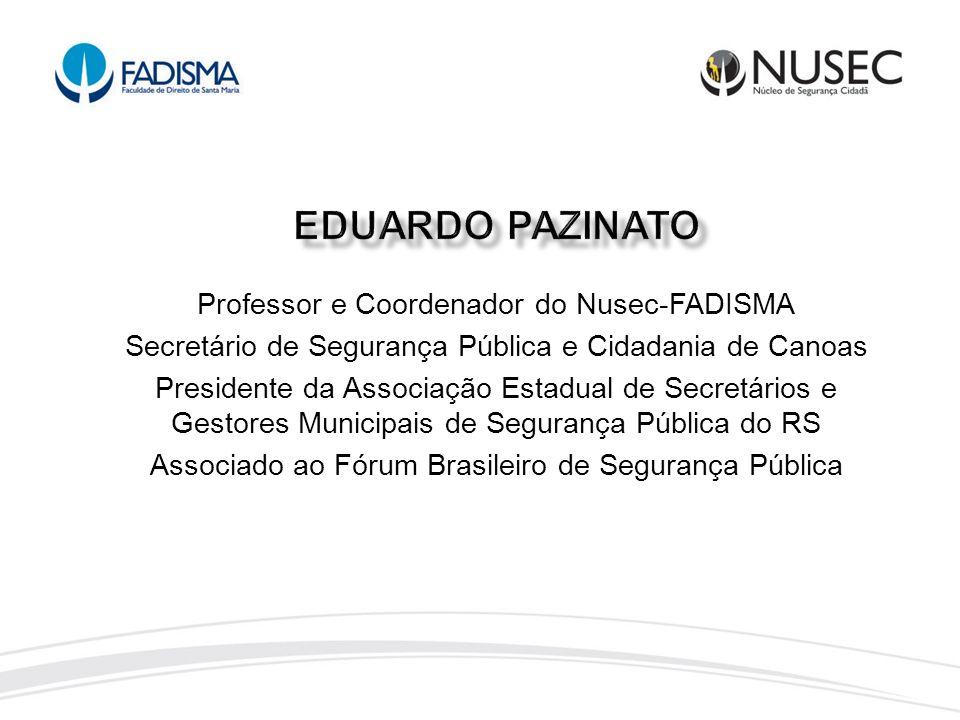 Professor e Coordenador do Nusec-FADISMA Secretário de Segurança Pública e Cidadania de Canoas Presidente da Associação Estadual de Secretários e Gest
