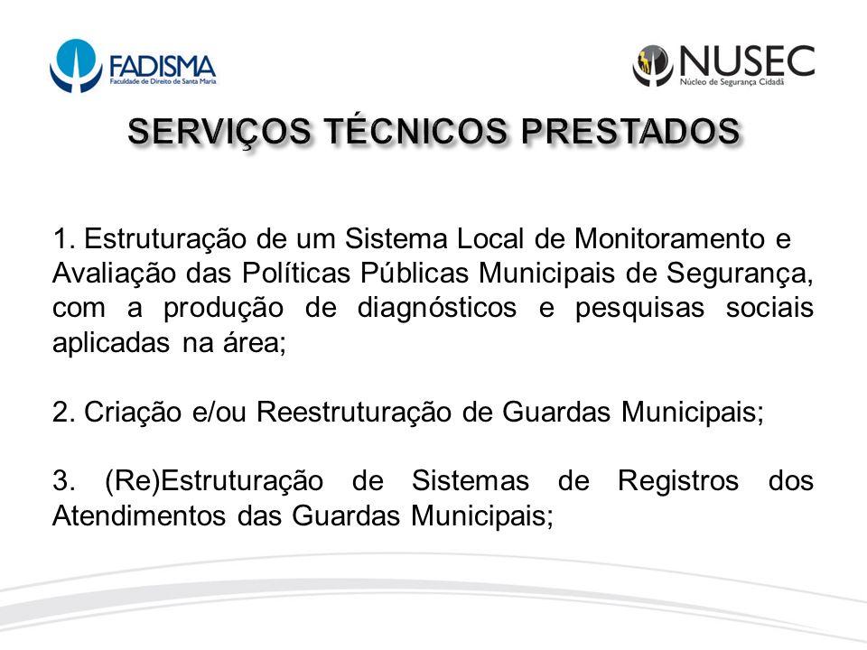 1. Estruturação de um Sistema Local de Monitoramento e Avaliação das Políticas Públicas Municipais de Segurança, com a produção de diagnósticos e pesq
