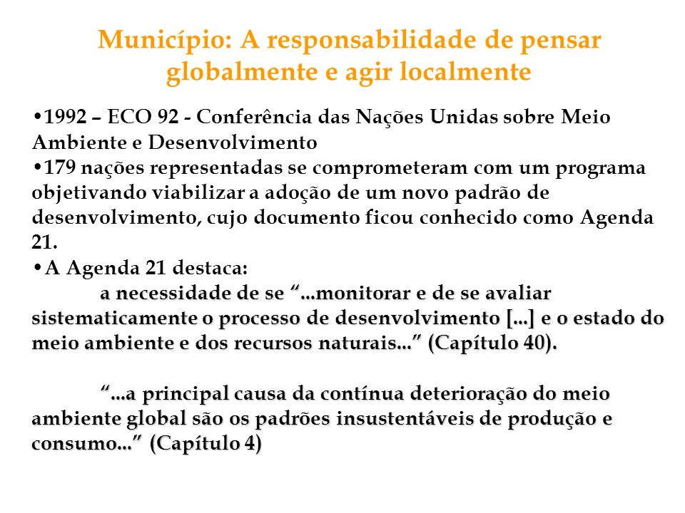 1992 – ECO 92 - Conferência das Nações Unidas sobre Meio Ambiente e Desenvolvimento 179 nações representadas se comprometeram com um programa objetiva