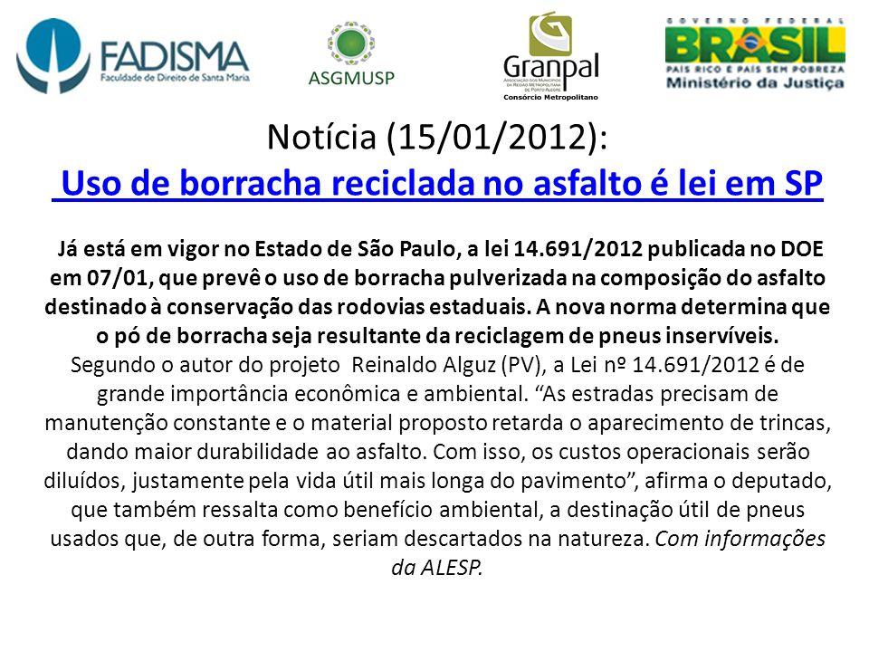 Notícia (15/01/2012): Uso de borracha reciclada no asfalto é lei em SP Já está em vigor no Estado de São Paulo, a lei 14.691/2012 publicada no DOE em