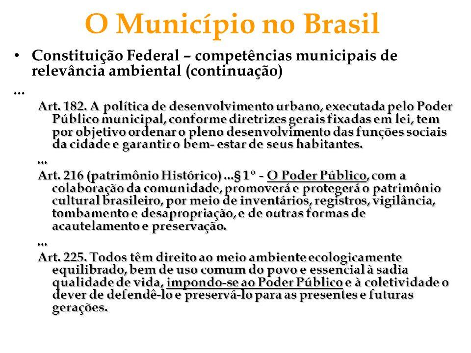 O Município no Brasil Constituição Federal – competências municipais de relevância ambiental (continuação)... Art. 182. A política de desenvolvimento