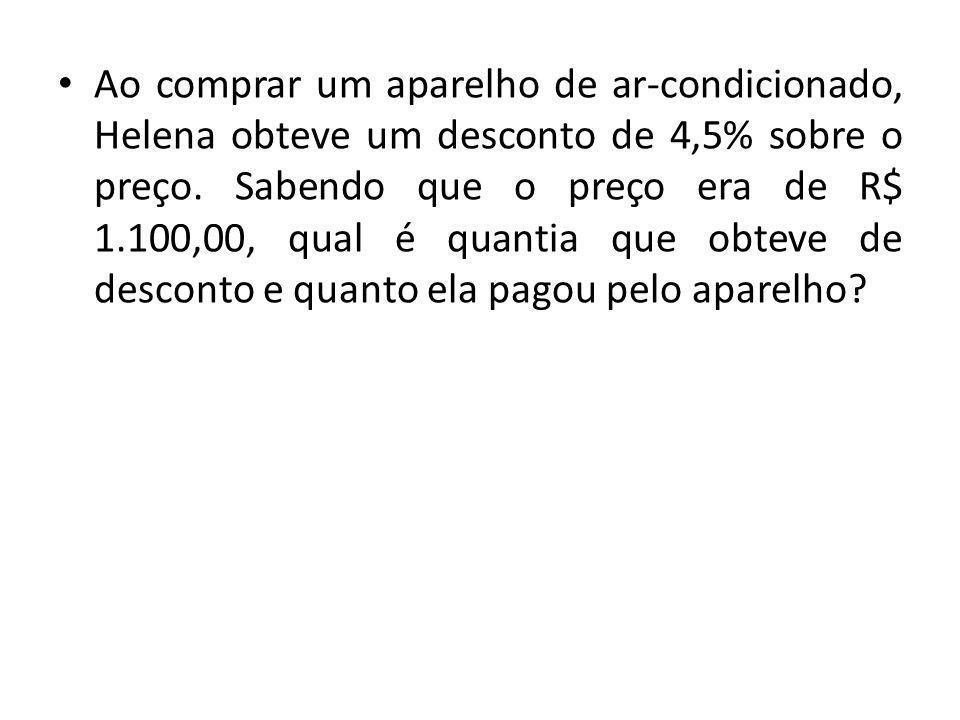 Ao comprar um aparelho de ar-condicionado, Helena obteve um desconto de 4,5% sobre o preço. Sabendo que o preço era de R$ 1.100,00, qual é quantia que