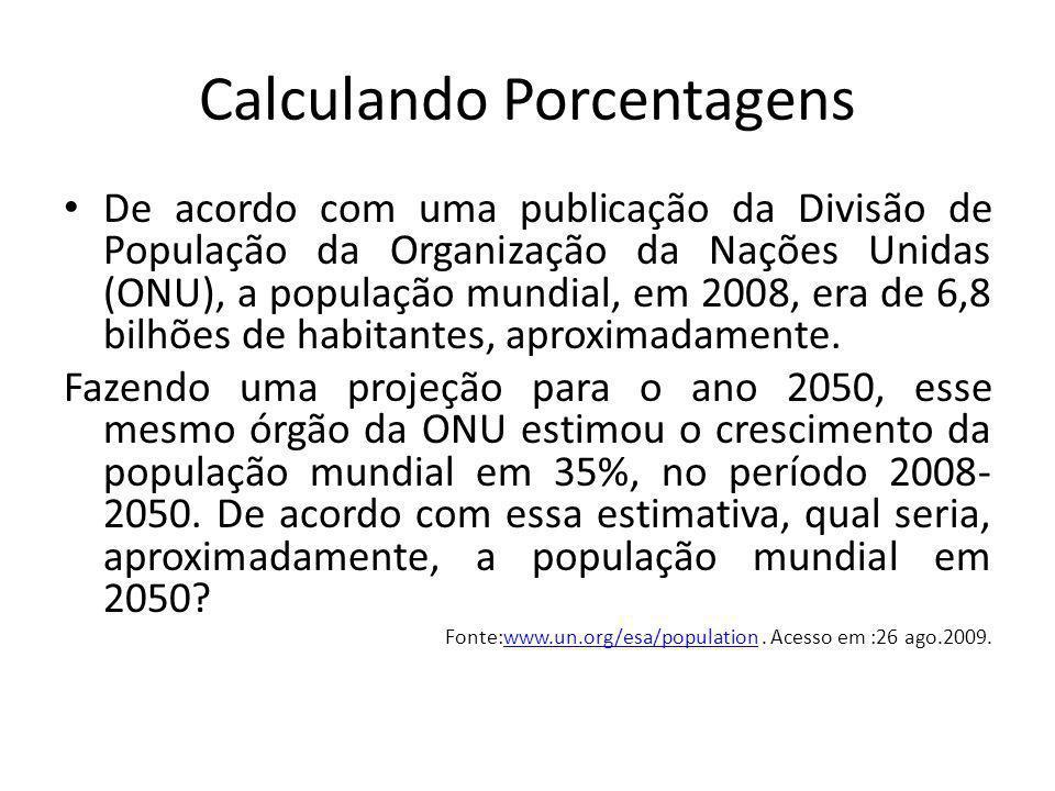 Calculando Porcentagens De acordo com uma publicação da Divisão de População da Organização da Nações Unidas (ONU), a população mundial, em 2008, era