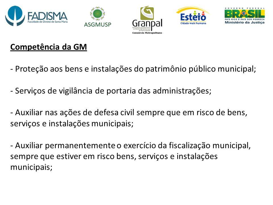 Competência da GM - Proteção aos bens e instalações do patrimônio público municipal; - Serviços de vigilância de portaria das administrações; - Auxili