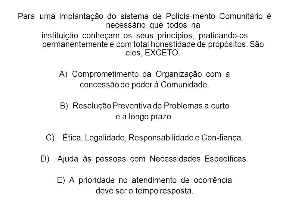Para uma implantação do sistema de Policia-mento Comunitário é necessário que todos na instituição conheçam os seus princípios, praticando-os permanen