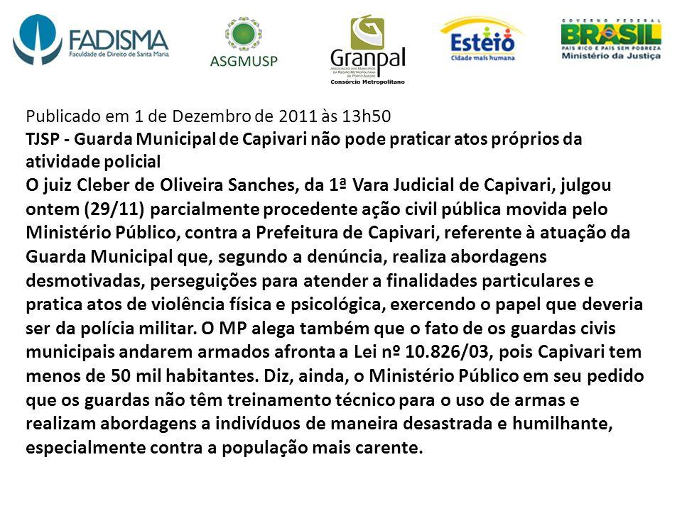 Publicado em 1 de Dezembro de 2011 às 13h50 TJSP - Guarda Municipal de Capivari não pode praticar atos próprios da atividade policial O juiz Cleber de