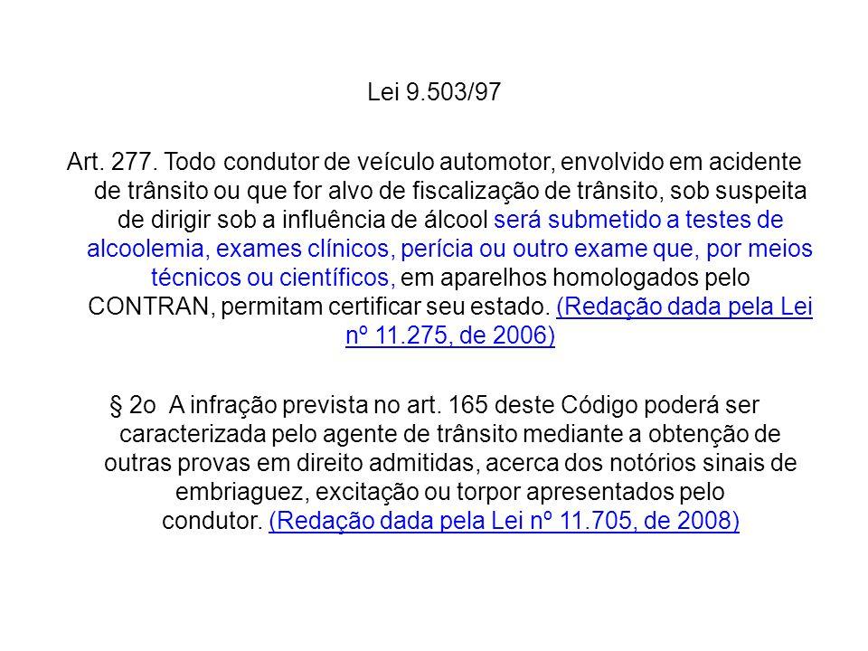 Lei 9.503/97 Art. 277. Todo condutor de veículo automotor, envolvido em acidente de trânsito ou que for alvo de fiscalização de trânsito, sob suspeita