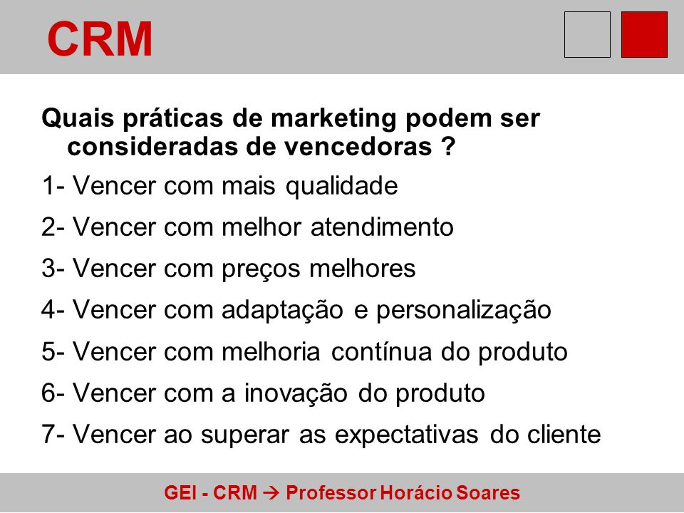 GEI - CRM Professor Horácio Soares Quais práticas de marketing podem ser consideradas de vencedoras ? 1- Vencer com mais qualidade 2- Vencer com melho