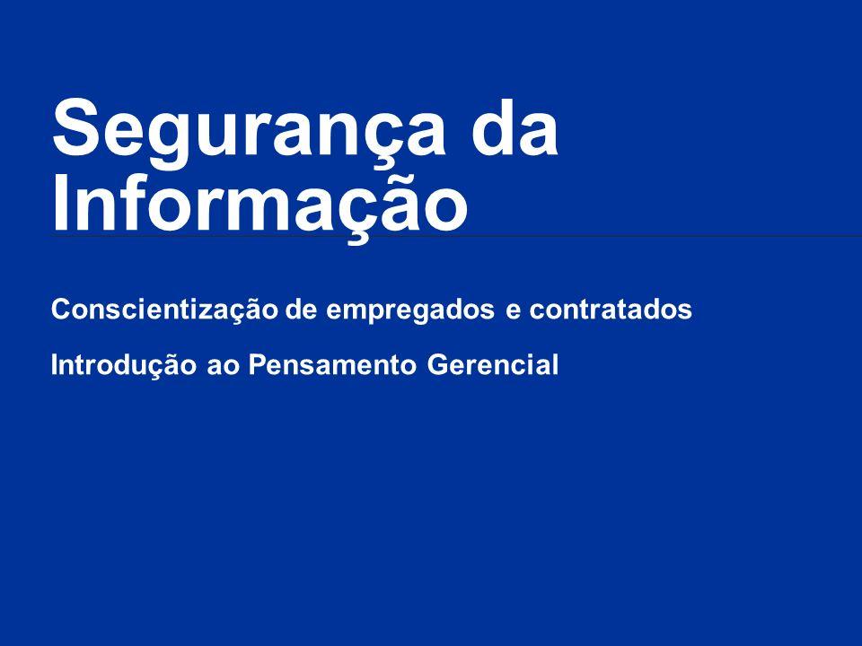 Segurança da Informação Conscientização de empregados e contratados Introdução ao Pensamento Gerencial