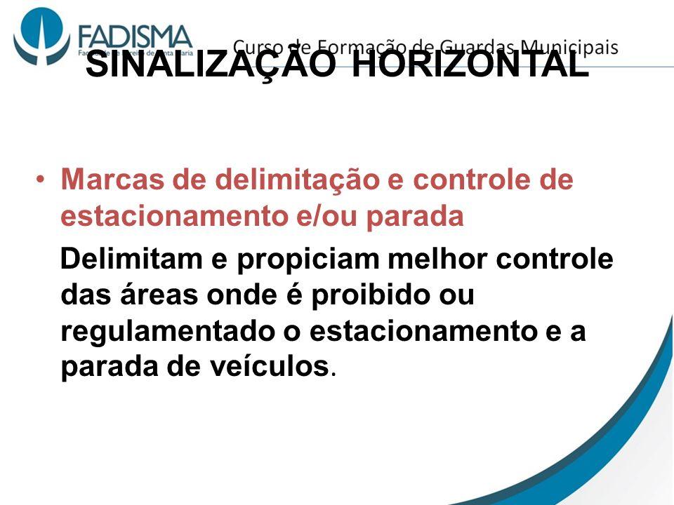 SINALIZAÇÃO HORIZONTAL Marcas de delimitação e controle de estacionamento e/ou parada Delimitam e propiciam melhor controle das áreas onde é proibido
