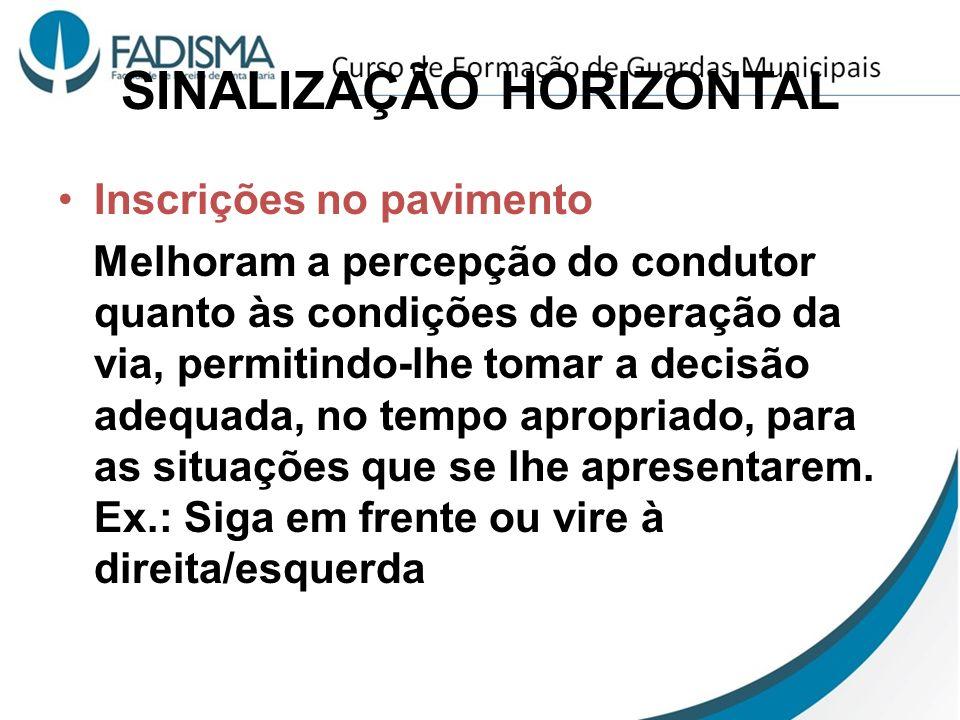 SINALIZAÇÃO HORIZONTAL Inscrições no pavimento Melhoram a percepção do condutor quanto às condições de operação da via, permitindo-lhe tomar a decisão