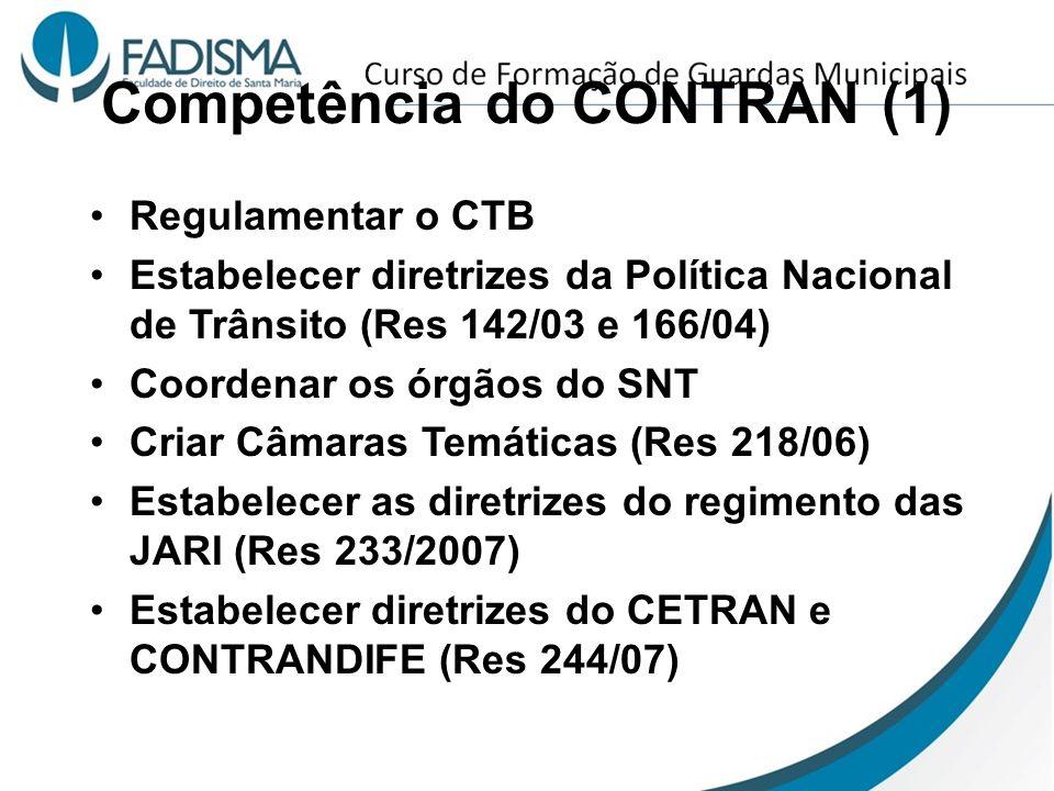 Competência do CONTRAN (1) Regulamentar o CTB Estabelecer diretrizes da Política Nacional de Trânsito (Res 142/03 e 166/04) Coordenar os órgãos do SNT