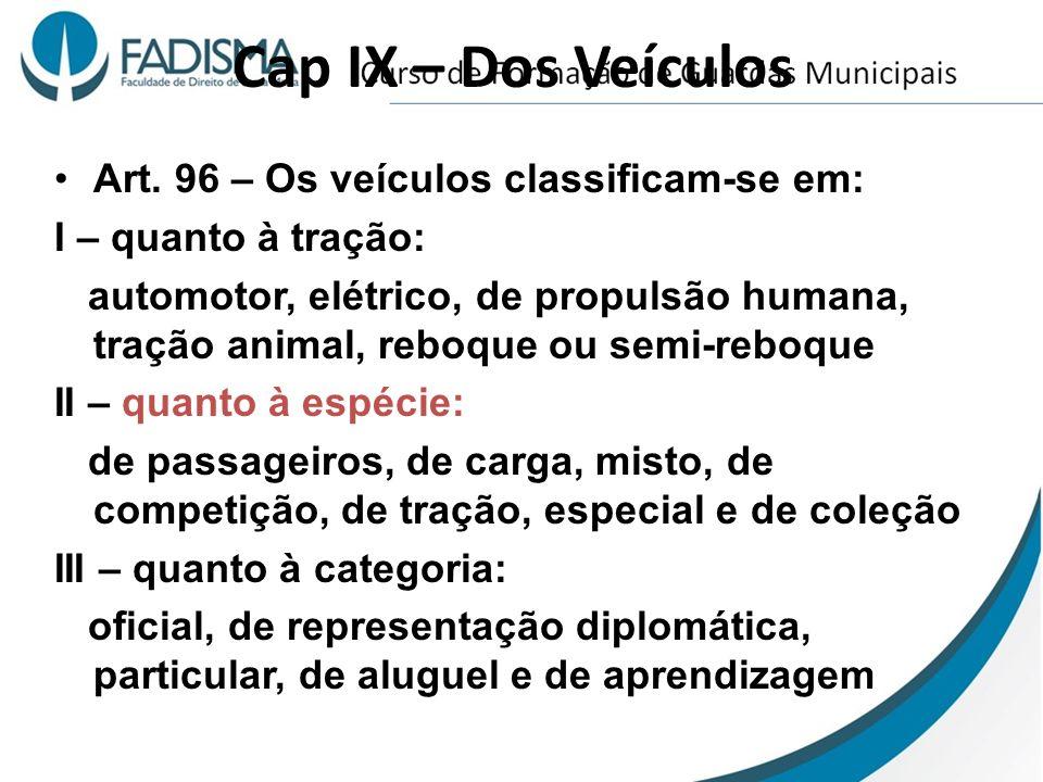Cap IX – Dos Veículos Art. 96 – Os veículos classificam-se em: I – quanto à tração: automotor, elétrico, de propulsão humana, tração animal, reboque o