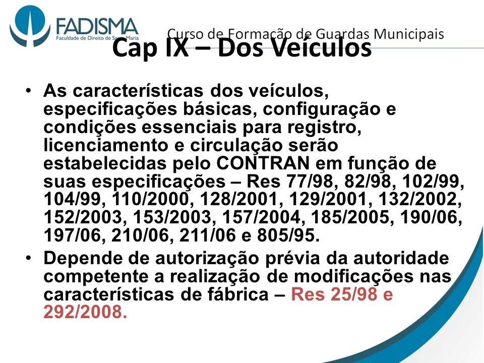 Cap IX – Dos Veículos As características dos veículos, especificações básicas, configuração e condições essenciais para registro, licenciamento e circ