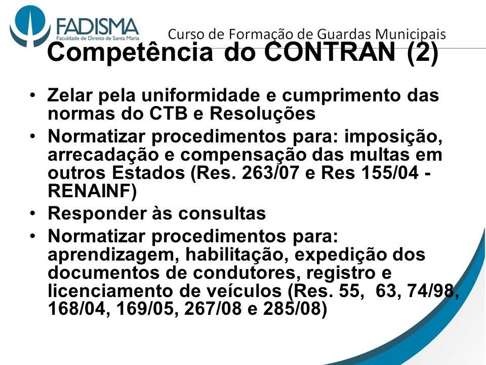 Competência do CONTRAN (2) Zelar pela uniformidade e cumprimento das normas do CTB e Resoluções Normatizar procedimentos para: imposição, arrecadação