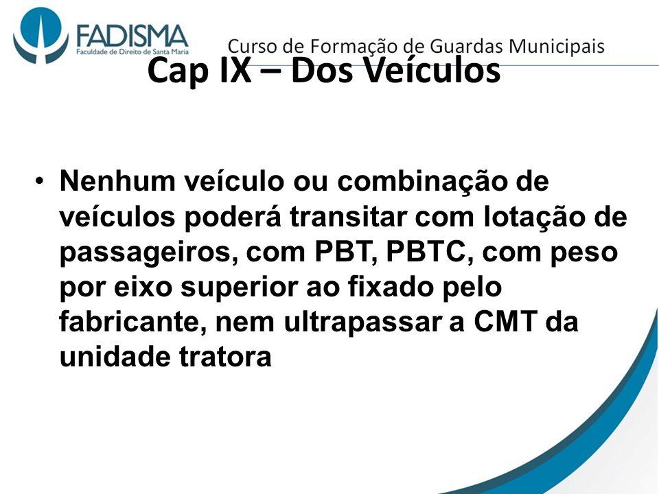 Cap IX – Dos Veículos Nenhum veículo ou combinação de veículos poderá transitar com lotação de passageiros, com PBT, PBTC, com peso por eixo superior