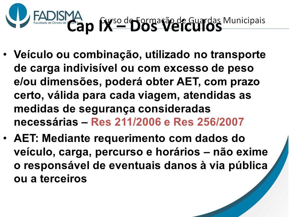 Cap IX – Dos Veículos Veículo ou combinação, utilizado no transporte de carga indivisível ou com excesso de peso e/ou dimensões, poderá obter AET, com