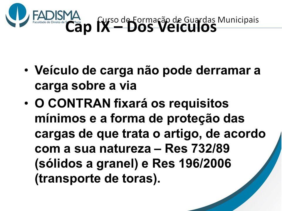 Cap IX – Dos Veículos Veículo de carga não pode derramar a carga sobre a via O CONTRAN fixará os requisitos mínimos e a forma de proteção das cargas d