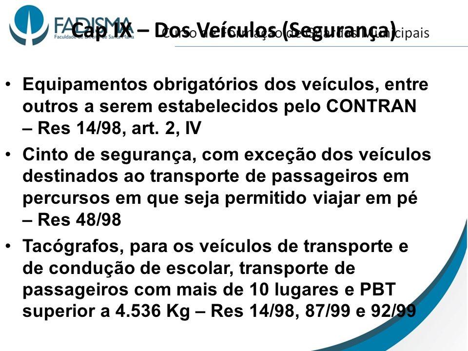 Cap IX – Dos Veículos (Segurança) Equipamentos obrigatórios dos veículos, entre outros a serem estabelecidos pelo CONTRAN – Res 14/98, art. 2, IV Cint