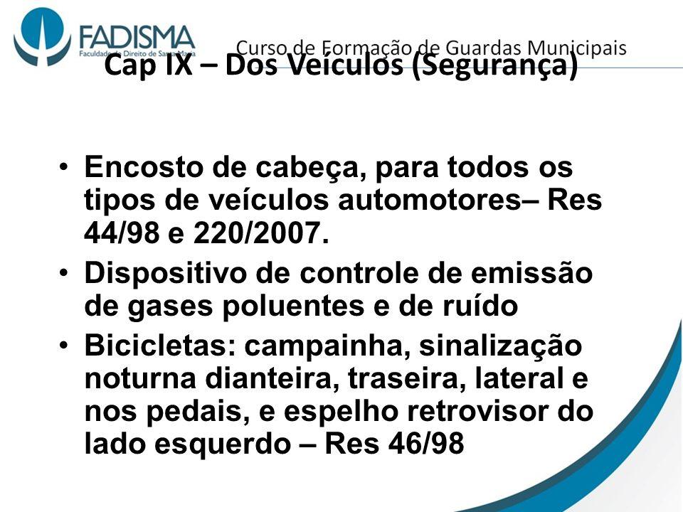 Cap IX – Dos Veículos (Segurança) Encosto de cabeça, para todos os tipos de veículos automotores– Res 44/98 e 220/2007. Dispositivo de controle de emi