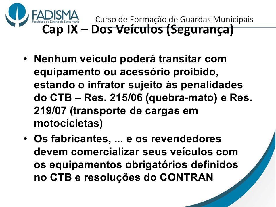 Cap IX – Dos Veículos (Segurança) Nenhum veículo poderá transitar com equipamento ou acessório proibido, estando o infrator sujeito às penalidades do