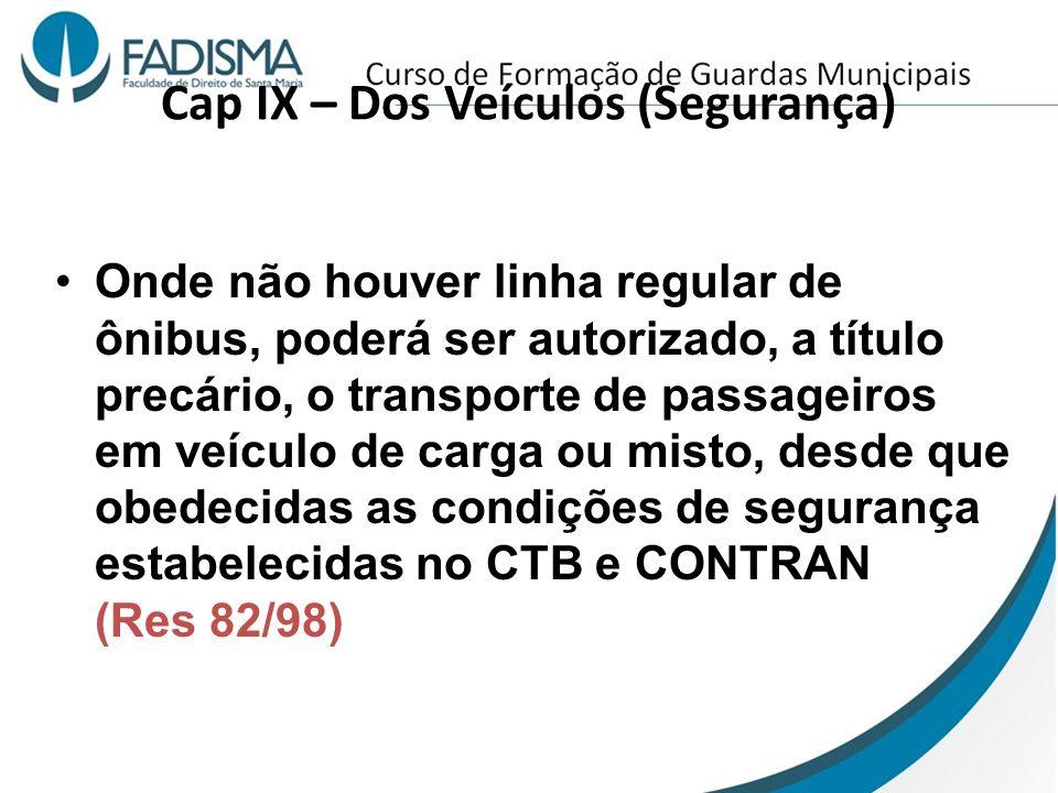 Cap IX – Dos Veículos (Segurança) Onde não houver linha regular de ônibus, poderá ser autorizado, a título precário, o transporte de passageiros em ve