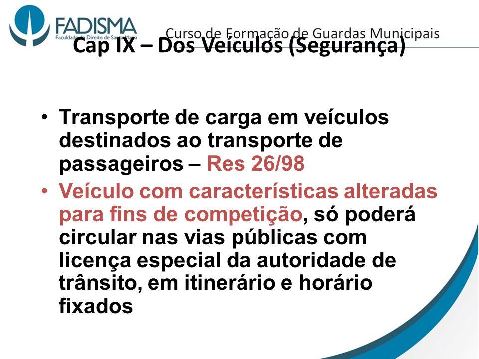 Cap IX – Dos Veículos (Segurança) Transporte de carga em veículos destinados ao transporte de passageiros – Res 26/98 Veículo com características alte