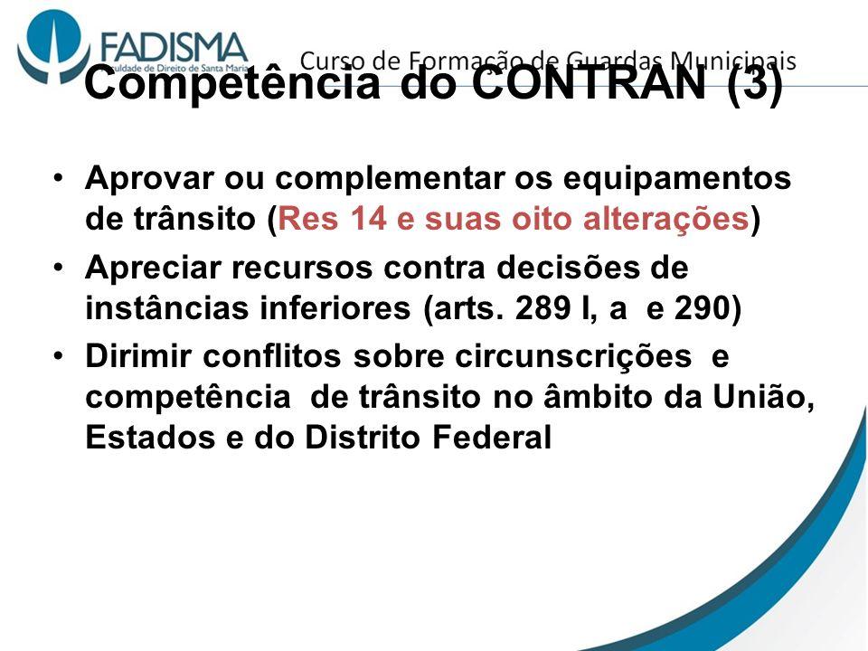 Competência do CONTRAN (3) Aprovar ou complementar os equipamentos de trânsito (Res 14 e suas oito alterações) Apreciar recursos contra decisões de in