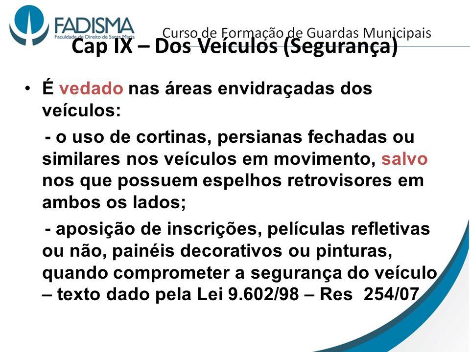 Cap IX – Dos Veículos (Segurança) É vedado nas áreas envidraçadas dos veículos: - o uso de cortinas, persianas fechadas ou similares nos veículos em m
