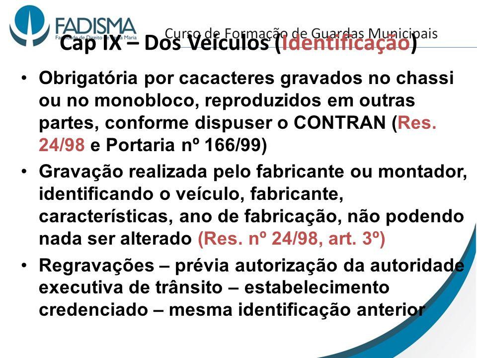 Cap IX – Dos Veículos (Identificação) Obrigatória por cacacteres gravados no chassi ou no monobloco, reproduzidos em outras partes, conforme dispuser