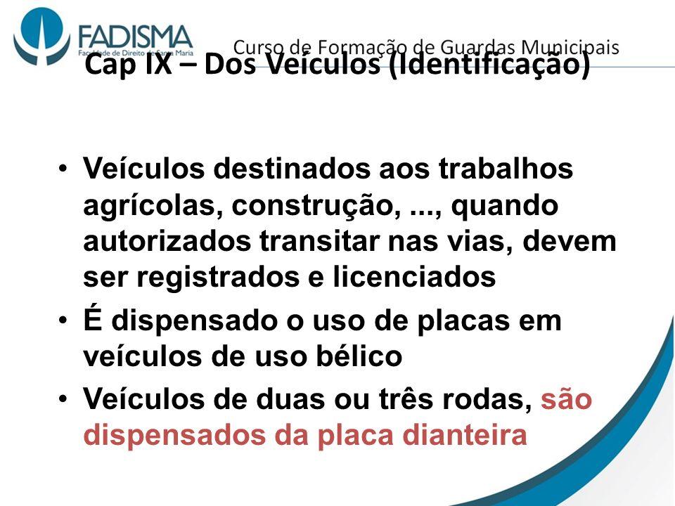 Cap IX – Dos Veículos (Identificação) Veículos destinados aos trabalhos agrícolas, construção,..., quando autorizados transitar nas vias, devem ser re