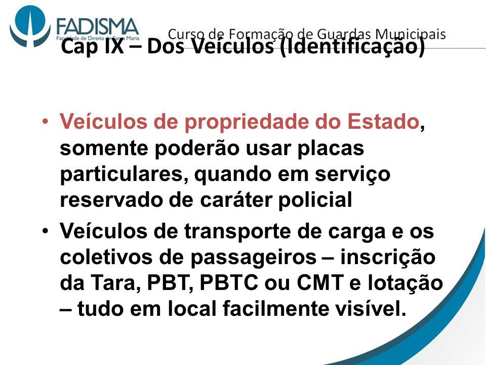 Cap IX – Dos Veículos (Identificação) Veículos de propriedade do Estado, somente poderão usar placas particulares, quando em serviço reservado de cará