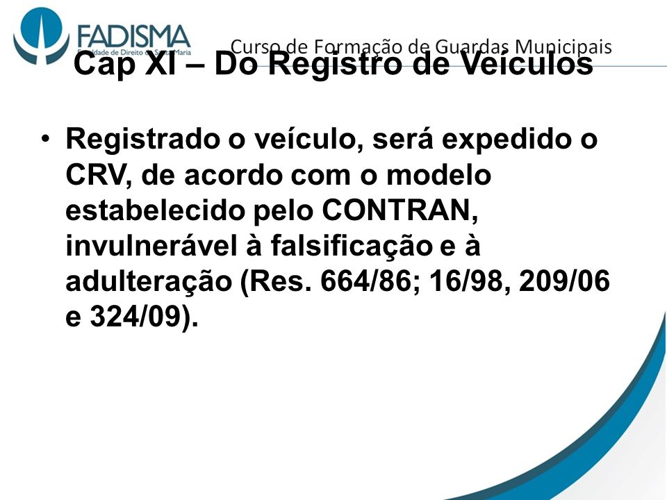 Cap XI – Do Registro de Veículos Registrado o veículo, será expedido o CRV, de acordo com o modelo estabelecido pelo CONTRAN, invulnerável à falsifica