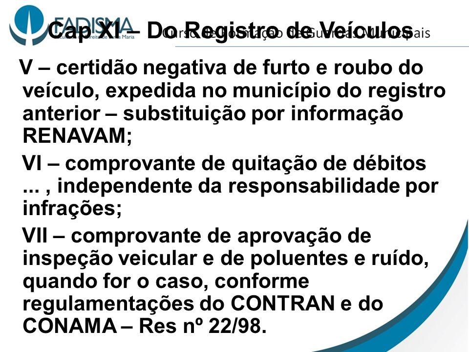 Cap XI – Do Registro de Veículos V – certidão negativa de furto e roubo do veículo, expedida no município do registro anterior – substituição por info