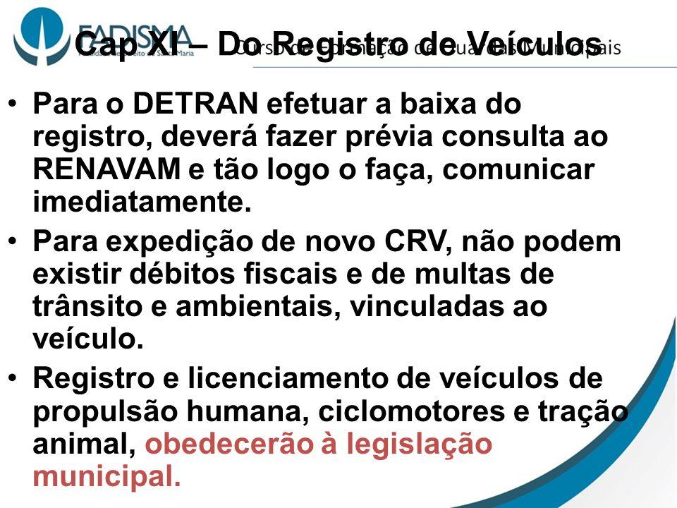 Cap XI – Do Registro de Veículos Para o DETRAN efetuar a baixa do registro, deverá fazer prévia consulta ao RENAVAM e tão logo o faça, comunicar imedi