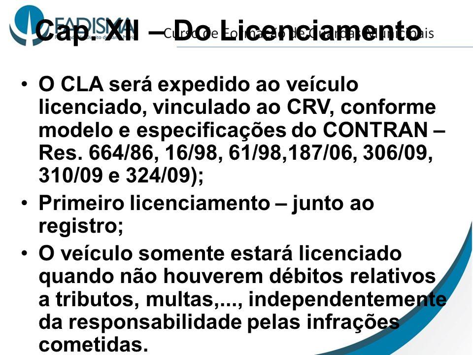Cap. XII – Do Licenciamento O CLA será expedido ao veículo licenciado, vinculado ao CRV, conforme modelo e especificações do CONTRAN – Res. 664/86, 16