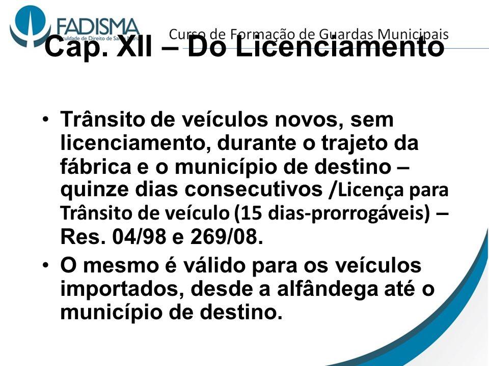 Cap. XII – Do Licenciamento Trânsito de veículos novos, sem licenciamento, durante o trajeto da fábrica e o município de destino – quinze dias consecu