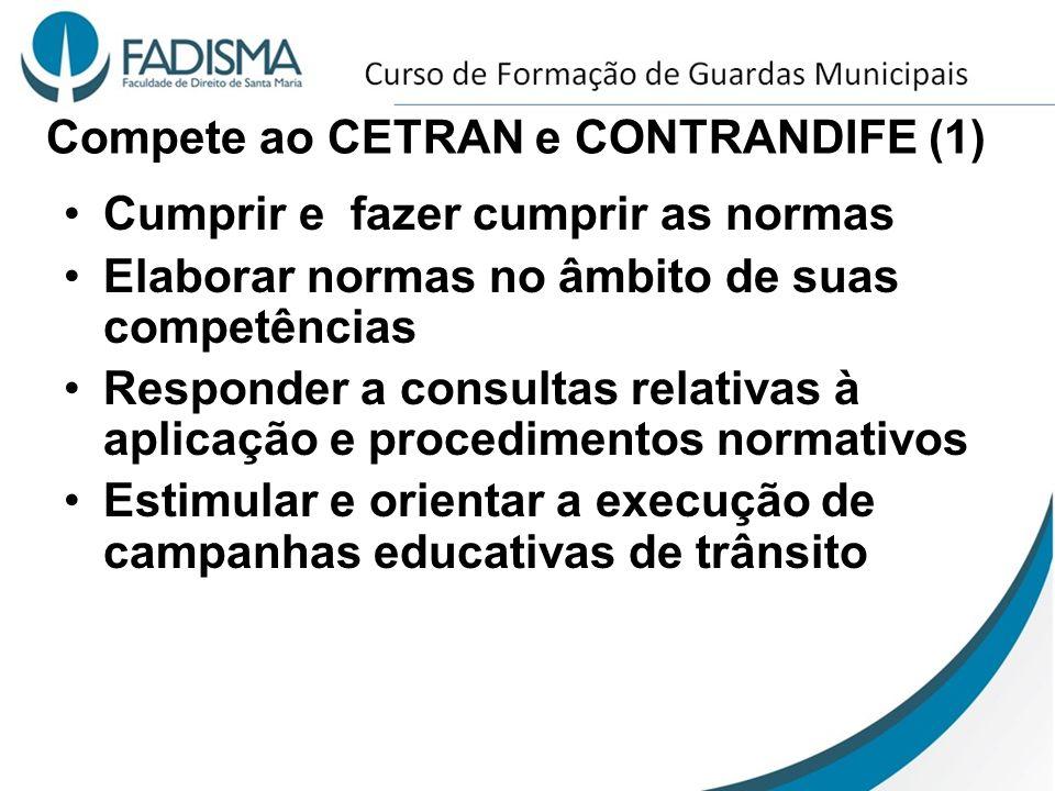 Compete ao CETRAN e CONTRANDIFE (1) Cumprir e fazer cumprir as normas Elaborar normas no âmbito de suas competências Responder a consultas relativas à