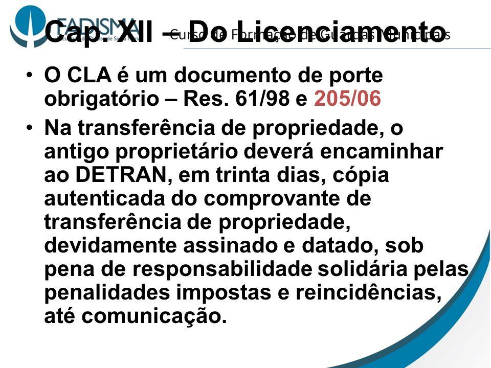 Cap. XII – Do Licenciamento O CLA é um documento de porte obrigatório – Res. 61/98 e 205/06 Na transferência de propriedade, o antigo proprietário dev