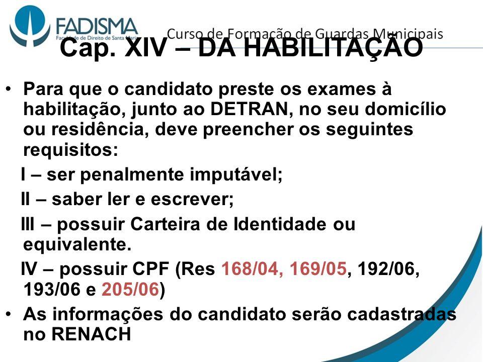 Cap. XIV – DA HABILITAÇÃO Para que o candidato preste os exames à habilitação, junto ao DETRAN, no seu domicílio ou residência, deve preencher os segu