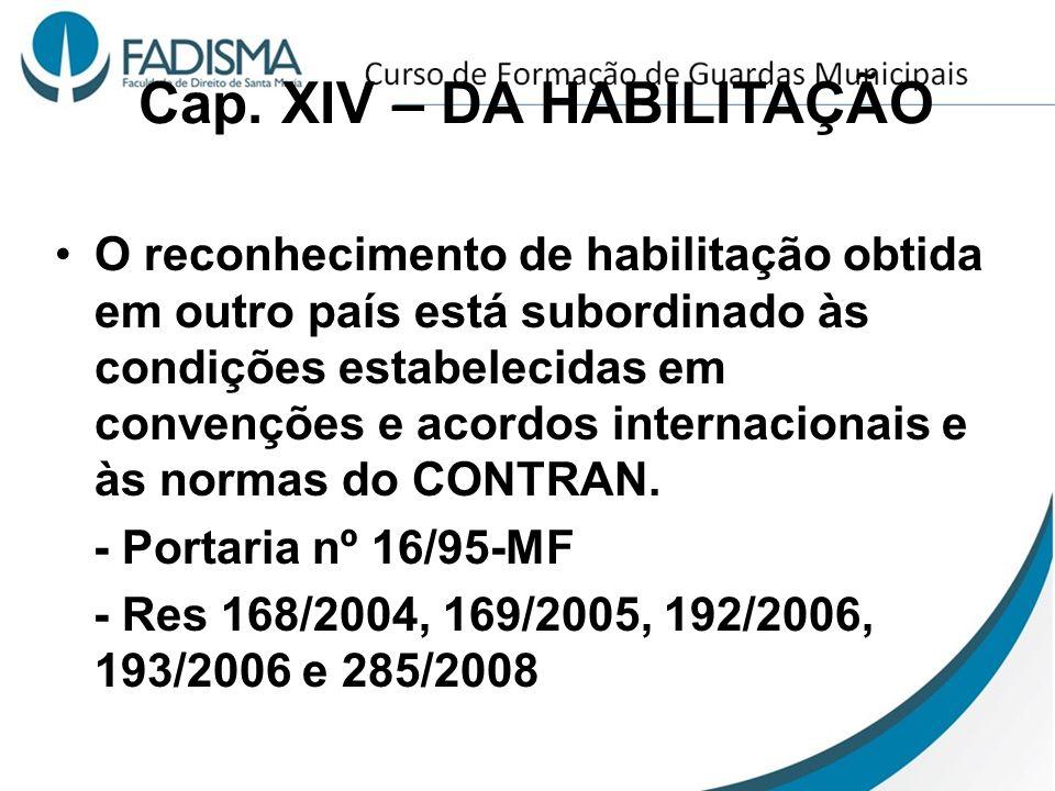 Cap. XIV – DA HABILITAÇÃO O reconhecimento de habilitação obtida em outro país está subordinado às condições estabelecidas em convenções e acordos int