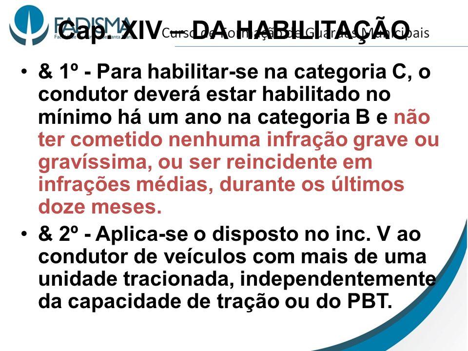 Cap. XIV – DA HABILITAÇÃO & 1º - Para habilitar-se na categoria C, o condutor deverá estar habilitado no mínimo há um ano na categoria B e não ter com