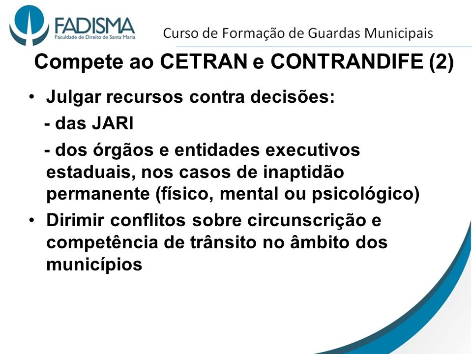 Compete ao CETRAN e CONTRANDIFE (2) Julgar recursos contra decisões: - das JARI - dos órgãos e entidades executivos estaduais, nos casos de inaptidão