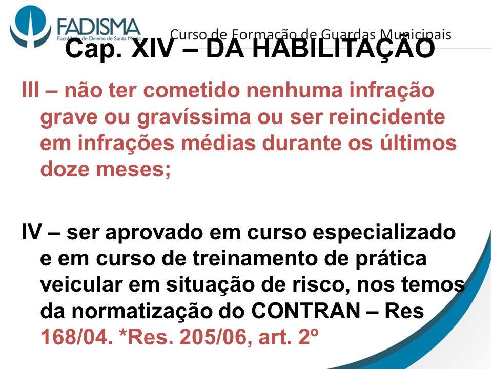 Cap. XIV – DA HABILITAÇÃO III – não ter cometido nenhuma infração grave ou gravíssima ou ser reincidente em infrações médias durante os últimos doze m