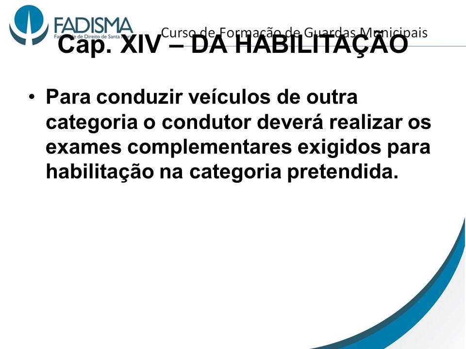 Cap. XIV – DA HABILITAÇÃO Para conduzir veículos de outra categoria o condutor deverá realizar os exames complementares exigidos para habilitação na c